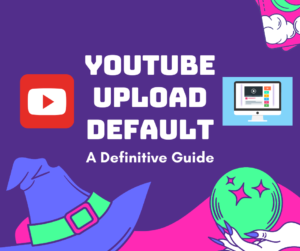 YouTube Upload Default