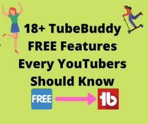 18+ TubeBuddy Free Features checklist