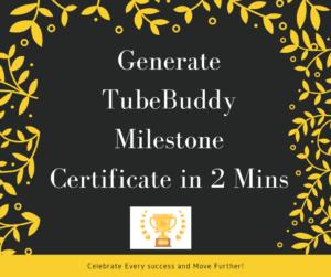 Generate tubebuddy milestone certificate