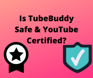 Is TubeBuddy Safe & YouTube Certified